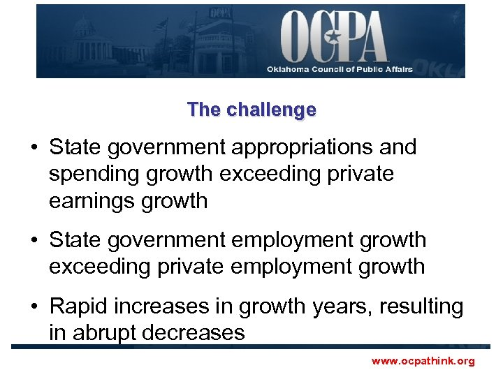 The challenge • State government appropriations and spending growth exceeding private earnings growth •