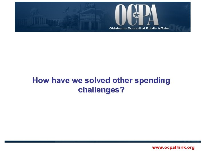 How have we solved other spending challenges? www. ocpathink. org