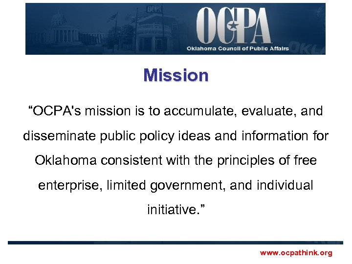 "Mission ""OCPA's mission is to accumulate, evaluate, and disseminate public policy ideas and information"