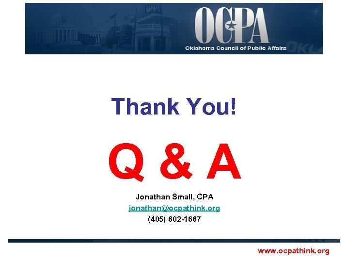 Thank You! Q&A Jonathan Small, CPA jonathan@ocpathink. org (405) 602 -1667 www. ocpathink. org
