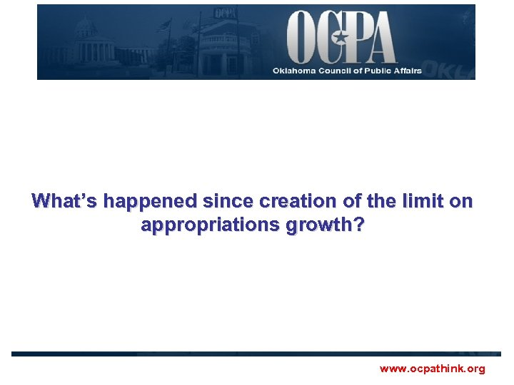 What's happened since creation of the limit on appropriations growth? www. ocpathink. org