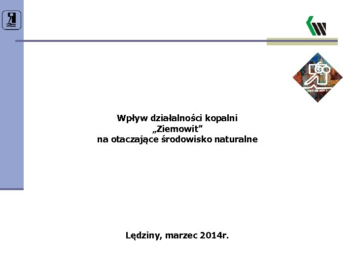 """Wpływ działalności kopalni """"Ziemowit"""" na otaczające środowisko naturalne Lędziny, marzec 2014 r."""