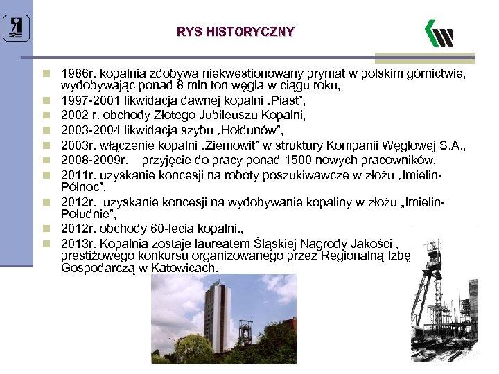 RYS HISTORYCZNY n 1986 r. kopalnia zdobywa niekwestionowany prymat w polskim górnictwie, n n