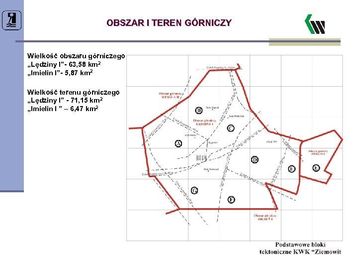 """OBSZAR I TEREN GÓRNICZY Wielkość obszaru górniczego """"Lędziny I""""- 63, 58 km 2 """"Imielin"""
