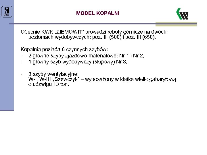 """MODEL KOPALNI Obecnie KWK """"ZIEMOWIT"""" prowadzi roboty górnicze na dwóch poziomach wydobywczych: poz. II"""