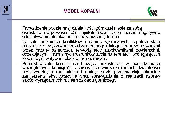 MODEL KOPALNI - - Prowadzenie podziemnej działalności górniczej niesie za sobą określone uciążliwości. Za