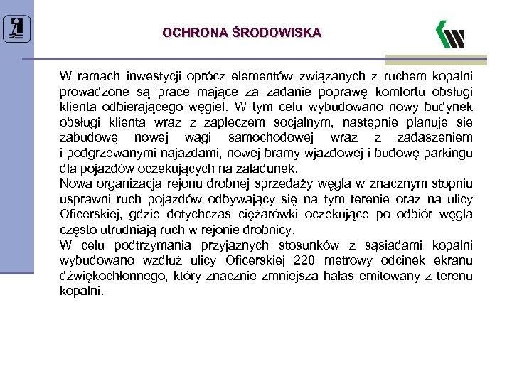 OCHRONA ŚRODOWISKA W ramach inwestycji oprócz elementów związanych z ruchem kopalni prowadzone są prace