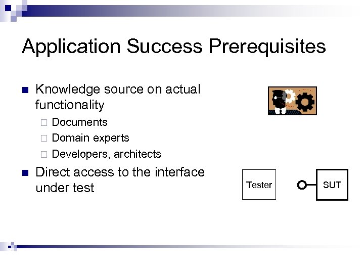 Application Success Prerequisites n Knowledge source on actual functionality Documents ¨ Domain experts ¨