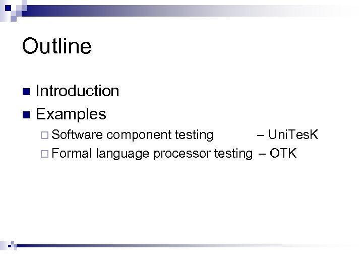 Outline Introduction n Examples n ¨ Software component testing – Uni. Tes. K ¨