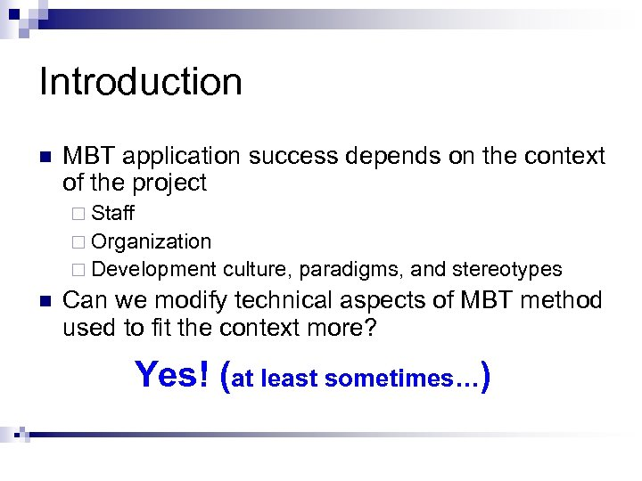 Introduction n MBT application success depends on the context of the project ¨ Staff
