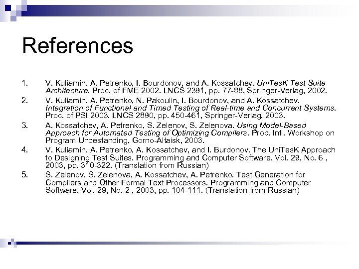References 1. 2. 3. 4. 5. V. Kuliamin, A. Petrenko, I. Bourdonov, and A.