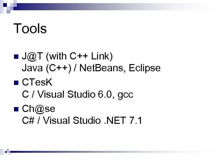 Tools J@T (with C++ Link) Java (C++) / Net. Beans, Eclipse n CTes. K