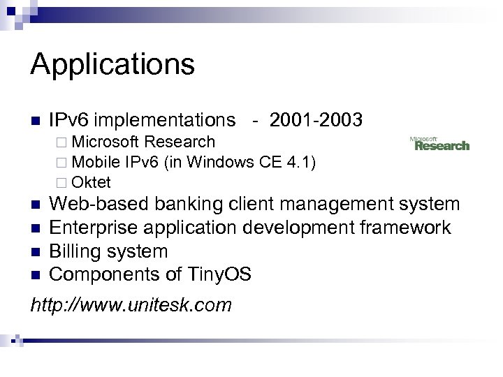 Applications n IPv 6 implementations - 2001 -2003 ¨ Microsoft Research ¨ Mobile IPv