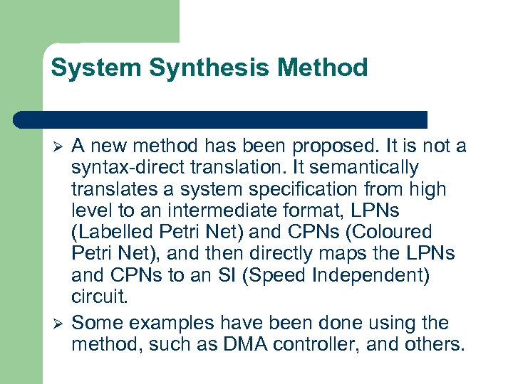 System Synthesis Method Ø Ø A new method has been proposed. It is not