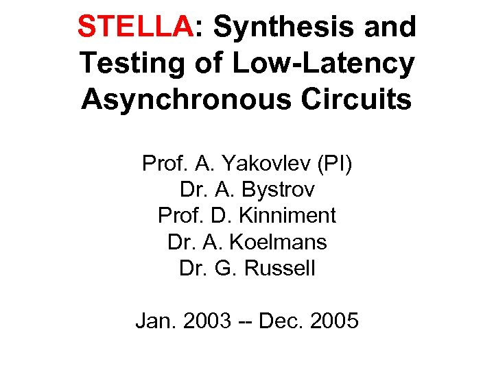 STELLA: Synthesis and Testing of Low-Latency Asynchronous Circuits Prof. A. Yakovlev (PI) Dr. A.