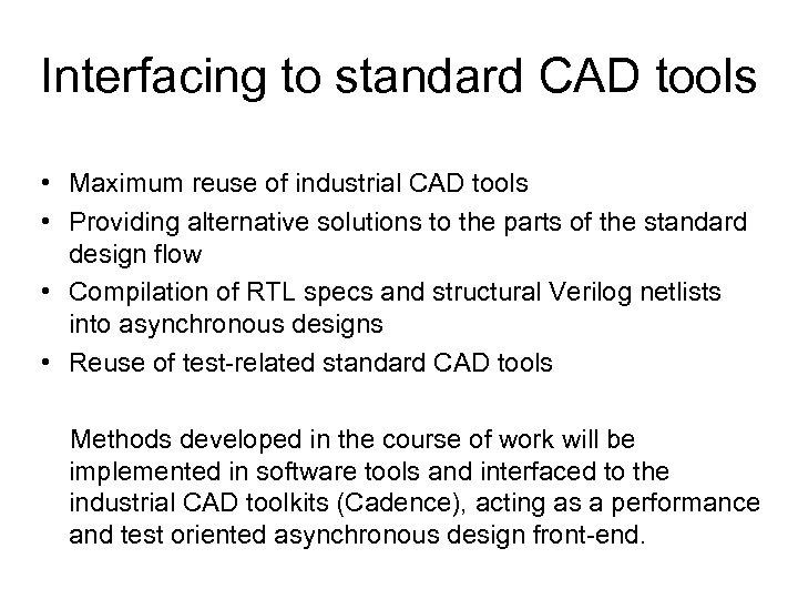 Interfacing to standard CAD tools • Maximum reuse of industrial CAD tools • Providing