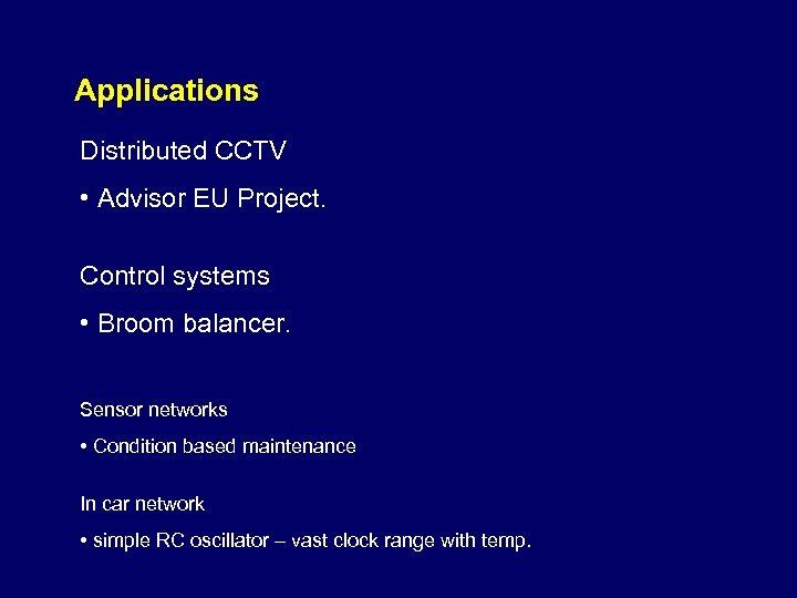 Applications Distributed CCTV • Advisor EU Project. Control systems • Broom balancer. Sensor networks