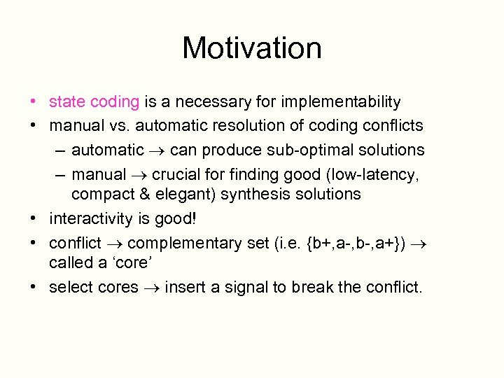 Motivation • state coding is a necessary for implementability • manual vs. automatic resolution