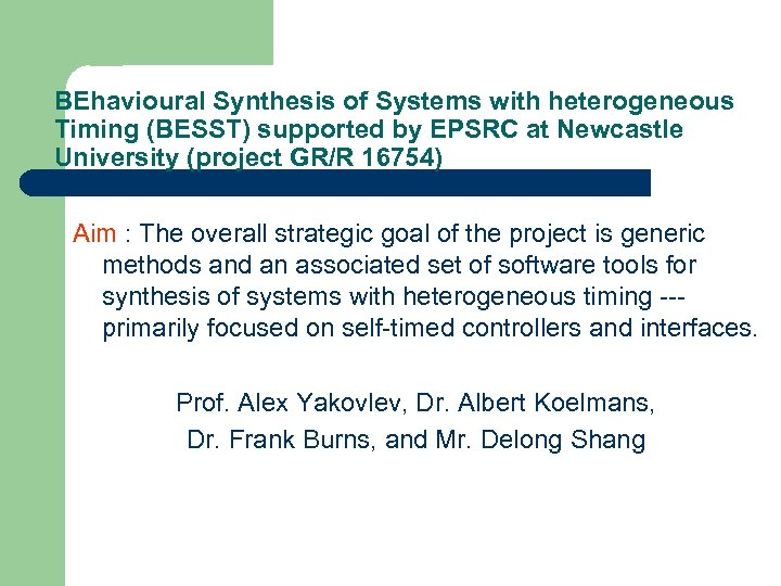 BEhavioural Synthesis of Systems with heterogeneous Timing (BESST) supported by EPSRC at Newcastle University
