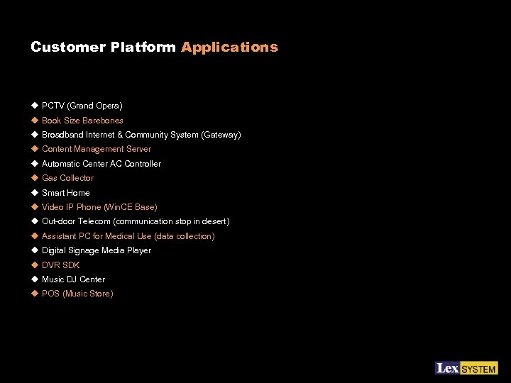 Customer Platform Applications u PCTV (Grand Opera) u Book Size Barebones u Broadband Internet