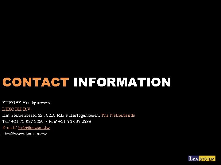 CONTACT INFORMATION EUROPE Headquarters LEXCOM B. V. Het Sterrenbeeld 32 , 5215 ML 's-Hertogenbosch,