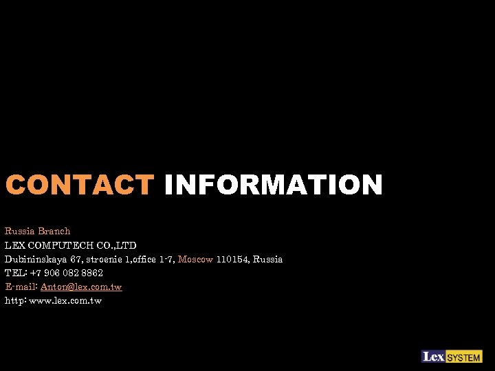 CONTACT INFORMATION Russia Branch LEX COMPUTECH CO. , LTD Dubininskaya 67, stroenie 1, office