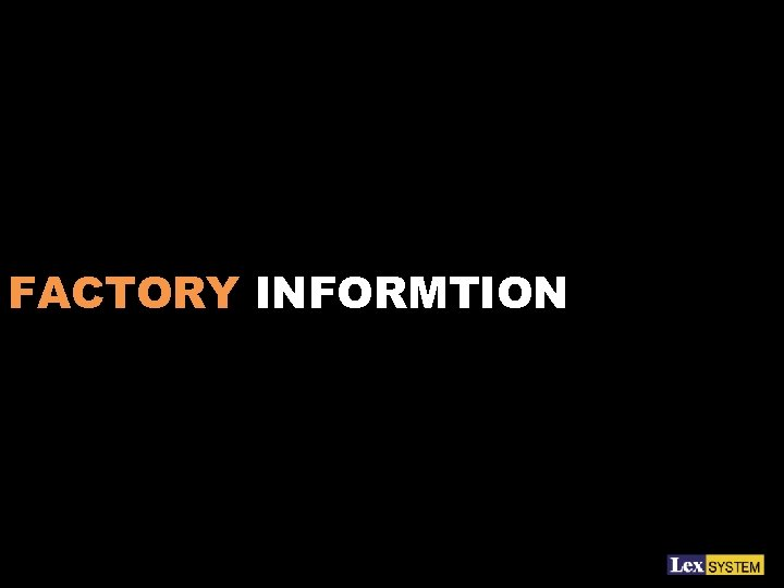 FACTORY INFORMTION