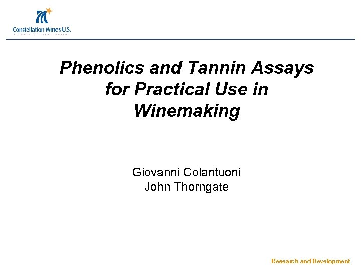 Phenolics and Tannin Assays for Practical Use in Winemaking Giovanni Colantuoni John Thorngate Research