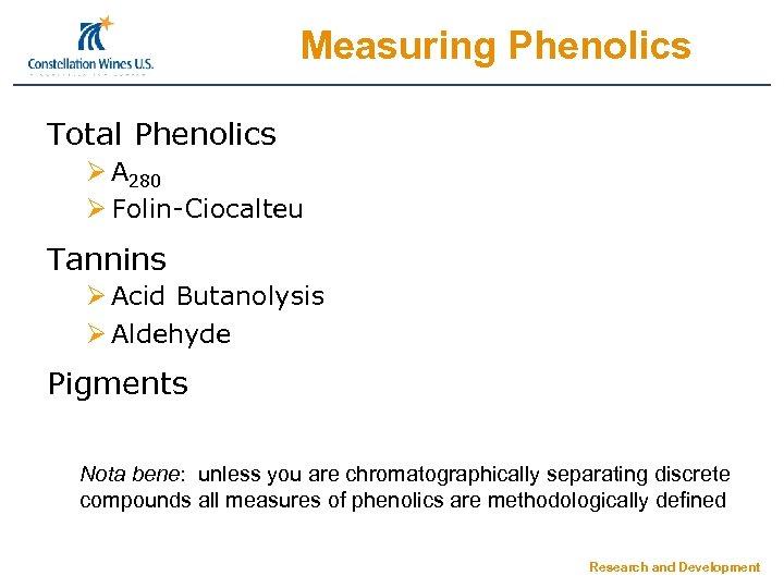 Measuring Phenolics Total Phenolics Ø A 280 Ø Folin-Ciocalteu Tannins Ø Acid Butanolysis Ø