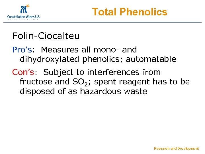 Total Phenolics Folin-Ciocalteu Pro's: Measures all mono- and dihydroxylated phenolics; automatable Con's: Subject to
