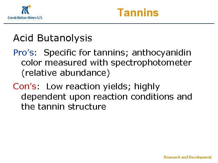 Tannins Acid Butanolysis Pro's: Specific for tannins; anthocyanidin color measured with spectrophotometer (relative abundance)