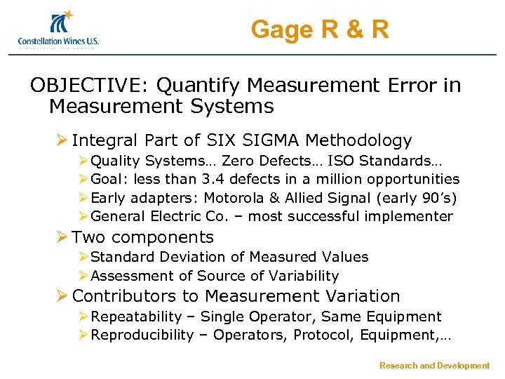 Gage R & R OBJECTIVE: Quantify Measurement Error in Measurement Systems Ø Integral Part
