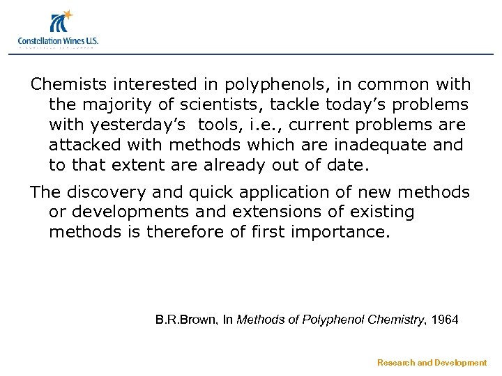 Chemists interested in polyphenols, in common with the majority of scientists, tackle today's problems