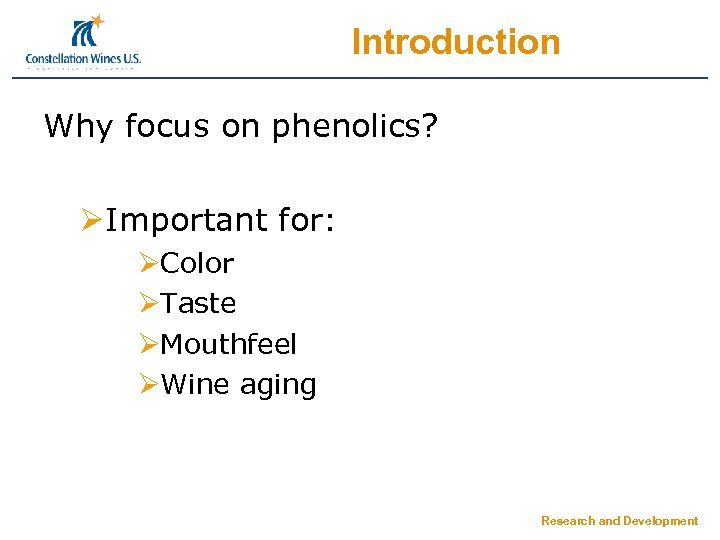 Introduction Why focus on phenolics? ØImportant for: ØColor ØTaste ØMouthfeel ØWine aging Research and
