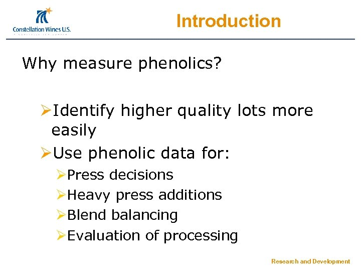Introduction Why measure phenolics? ØIdentify higher quality lots more easily ØUse phenolic data for:
