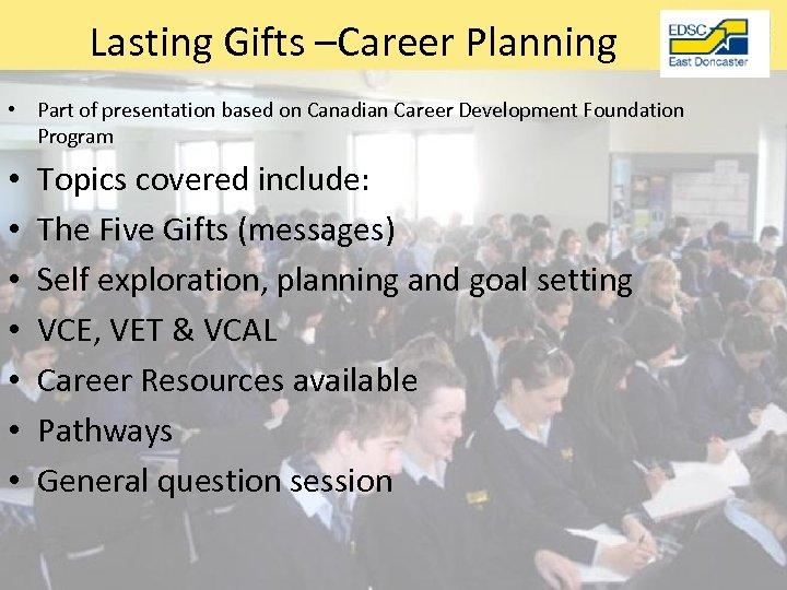 Lasting Gifts –Career Planning • Part of presentation based on Canadian Career Development Foundation
