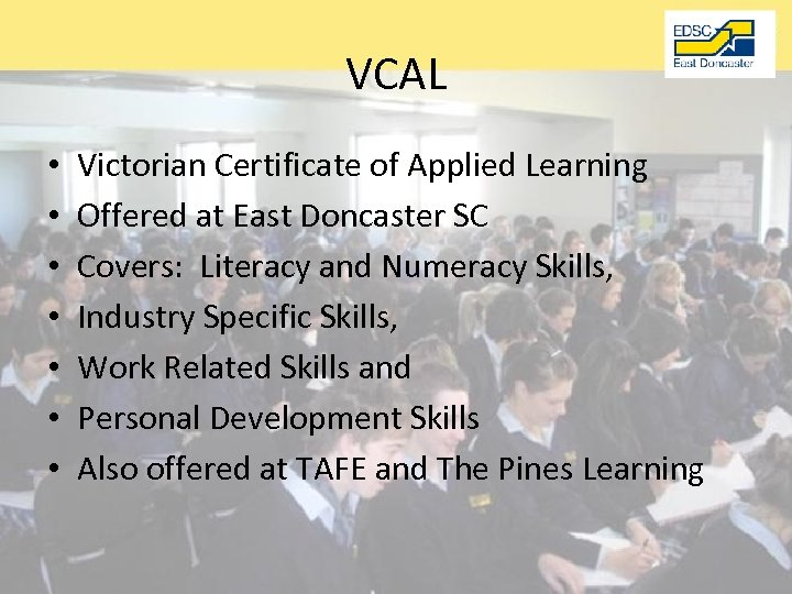 VCAL • • Victorian Certificate of Applied Learning Offered at East Doncaster SC Covers: