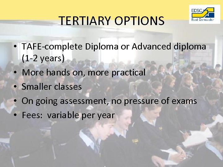 TERTIARY OPTIONS • TAFE-complete Diploma or Advanced diploma (1 -2 years) • More hands