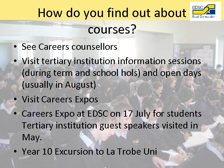 How do you find out about courses? • See Careers counsellors • Visit tertiary