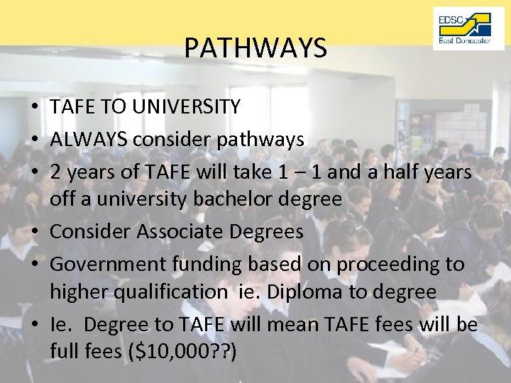 PATHWAYS • TAFE TO UNIVERSITY • ALWAYS consider pathways • 2 years of TAFE