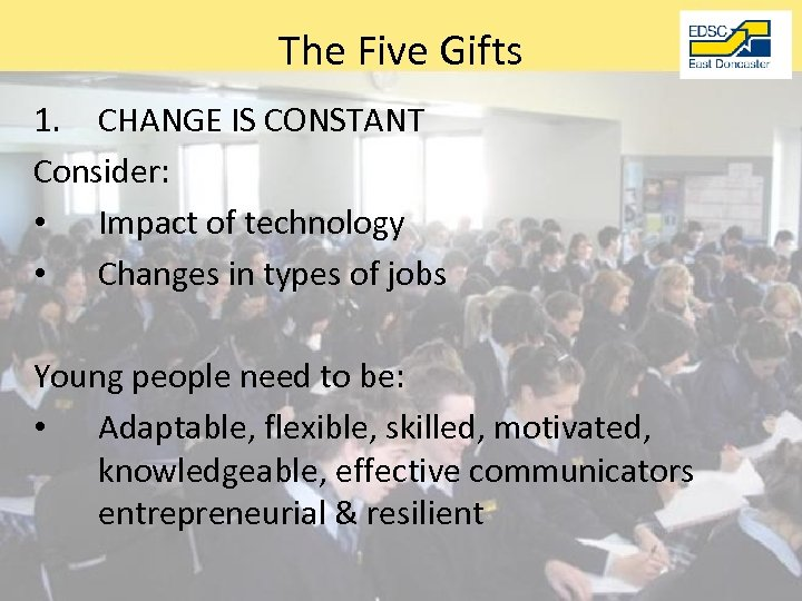 The Five Gifts 1. CHANGE IS CONSTANT Consider: • Impact of technology • Changes