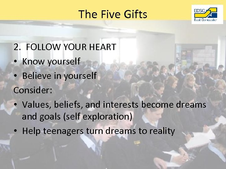 The Five Gifts 2. FOLLOW YOUR HEART • Know yourself • Believe in yourself