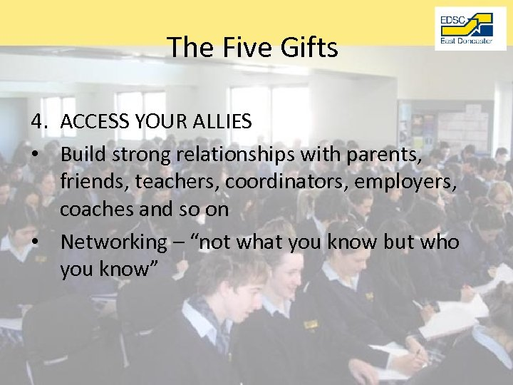 The Five Gifts 4. ACCESS YOUR ALLIES • Build strong relationships with parents, friends,