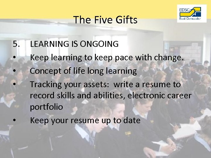 The Five Gifts 5. • • LEARNING IS ONGOING Keep learning to keep pace