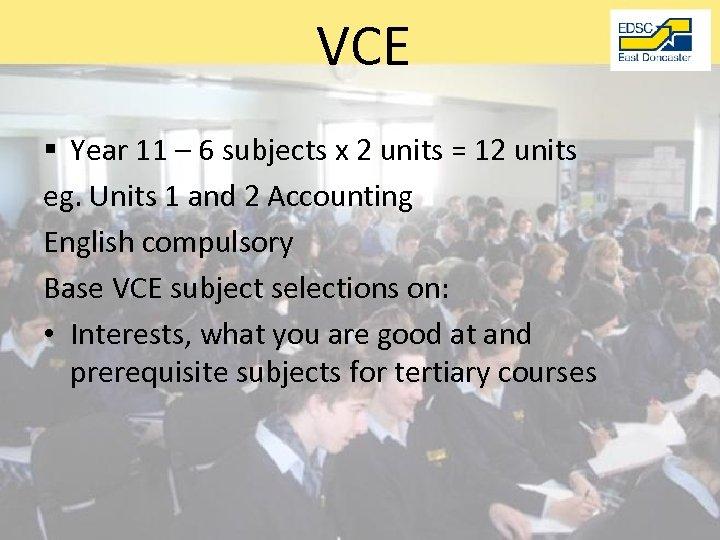 VCE § Year 11 – 6 subjects x 2 units = 12 units eg.