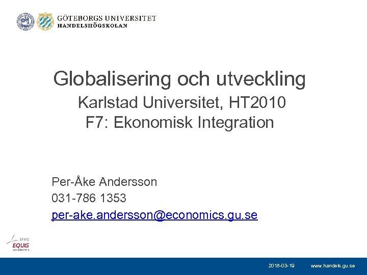 Globalisering och utveckling Karlstad Universitet, HT 2010 F 7: Ekonomisk Integration Per-Åke Andersson 031