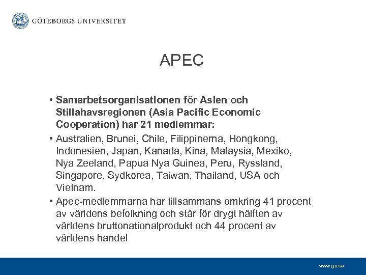 APEC • Samarbetsorganisationen för Asien och Stillahavsregionen (Asia Pacific Economic Cooperation) har 21 medlemmar: