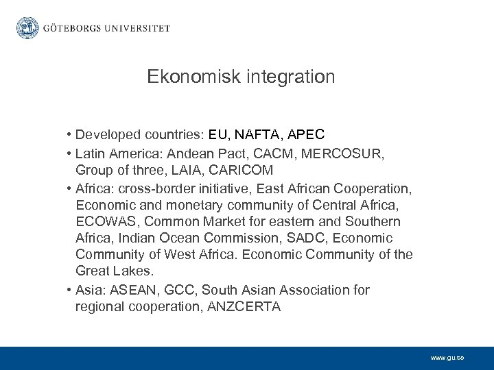 Ekonomisk integration • Developed countries: EU, NAFTA, APEC • Latin America: Andean Pact, CACM,