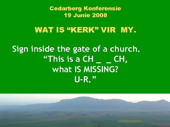 """Cedarberg Konferensie 19 Junie 2008 WAT IS """"KERK"""" VIR MY. Sign inside the gate"""