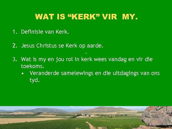 """WAT IS """"KERK"""" VIR MY. 1. Definisie van Kerk. 2. Jesus Christus se Kerk"""